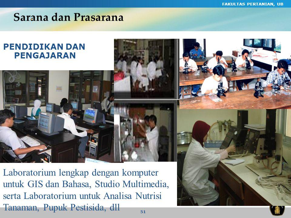 FAKULTAS PERTANIAN, UB 51 Sarana dan Prasarana PENDIDIKAN DAN PENGAJARAN Laboratorium lengkap dengan komputer untuk GIS dan Bahasa, Studio Multimedia,