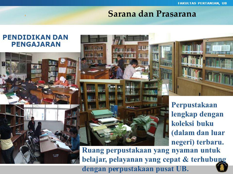FAKULTAS PERTANIAN, UB 53 Sarana dan Prasarana PENDIDIKAN DAN PENGAJARAN Perpustakaan lengkap dengan koleksi buku (dalam dan luar negeri) terbaru. Rua