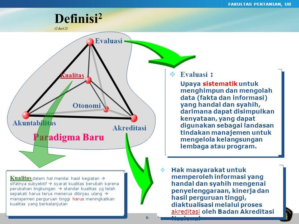 FAKULTAS PERTANIAN, UB 6 Paradigma Baru Otonomi Evaluasi Akreditasi Akuntabilitas Kualitas Definisi 2 (2 dari 2)  Hak masyarakat untuk memperoleh inf