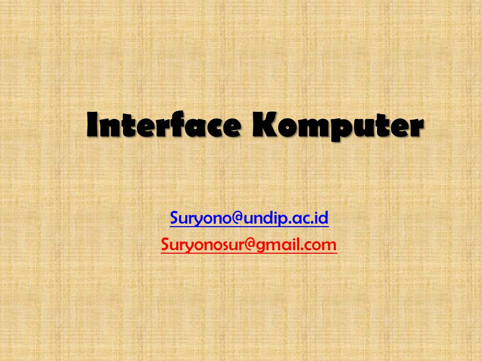 Interface Komputer Suryono@undip.ac.id Suryonosur@gmail.com