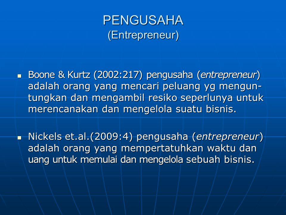 PENGUSAHA (Entrepreneur) Boone & Kurtz (2002:217) pengusaha (entrepreneur) adalah orang yang mencari peluang yg mengun- tungkan dan mengambil resiko seperlunya untuk merencanakan dan mengelola suatu bisnis.