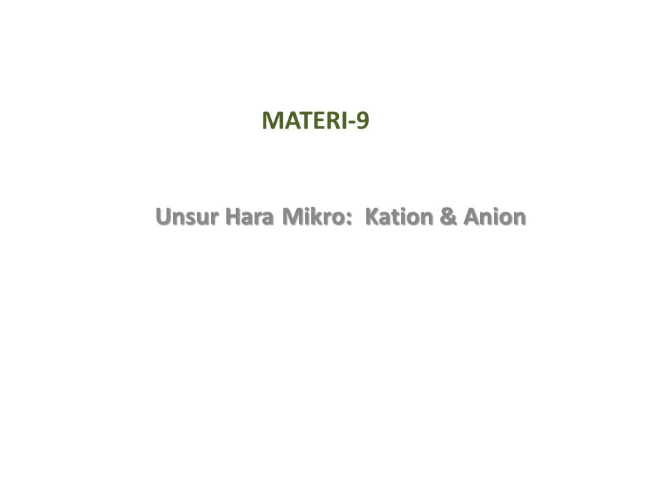 MATERI-9 Unsur Hara Mikro: Kation & Anion