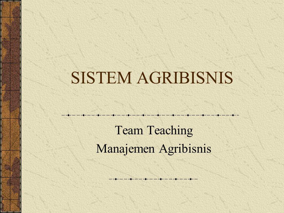 SISTEM AGRIBISNIS Team Teaching Manajemen Agribisnis