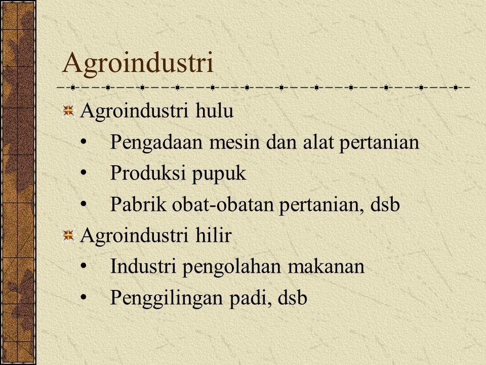 Agroindustri Agroindustri hulu Pengadaan mesin dan alat pertanian Produksi pupuk Pabrik obat-obatan pertanian, dsb Agroindustri hilir Industri pengola