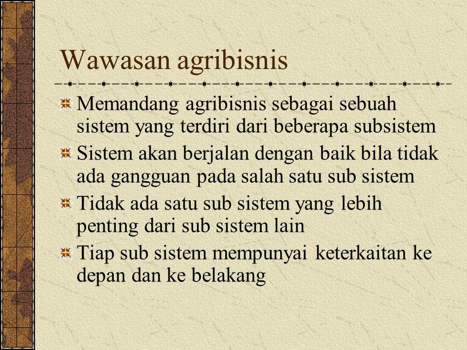 Wawasan agribisnis Memandang agribisnis sebagai sebuah sistem yang terdiri dari beberapa subsistem Sistem akan berjalan dengan baik bila tidak ada gan