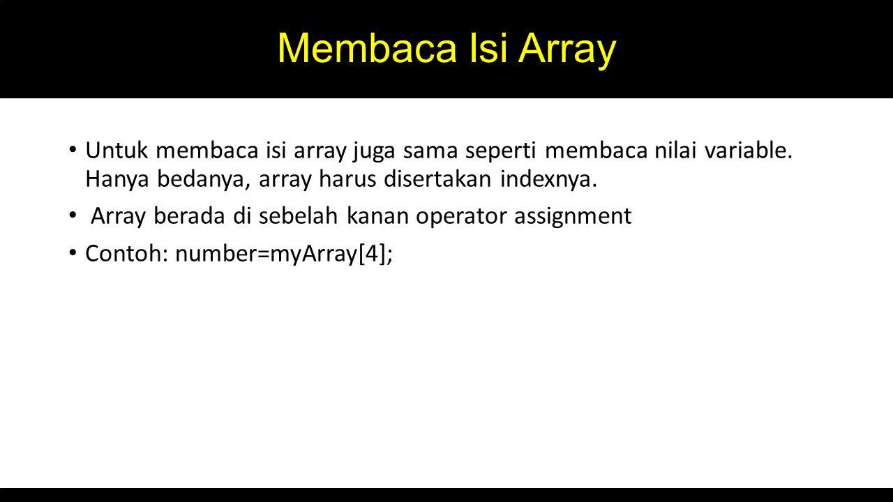 Membaca Isi Array Untuk membaca isi array juga sama seperti membaca nilai variable.