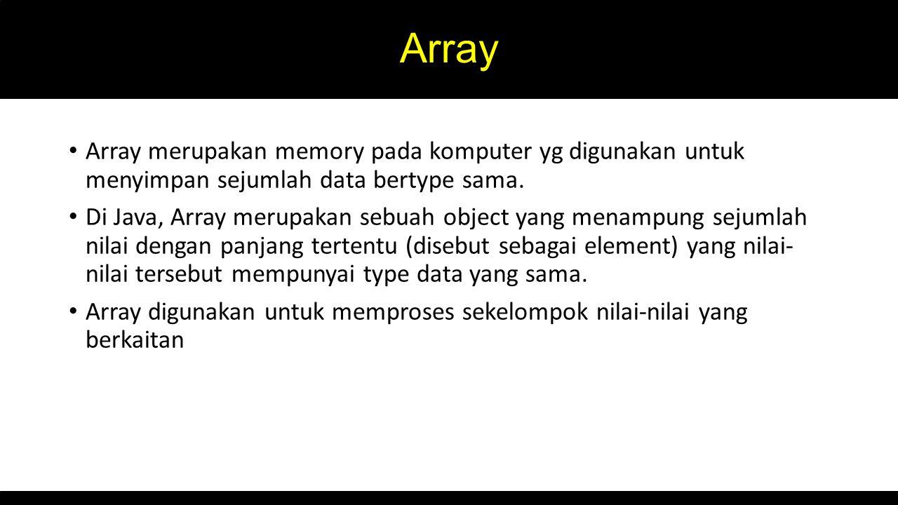 Array merupakan memory pada komputer yg digunakan untuk menyimpan sejumlah data bertype sama.
