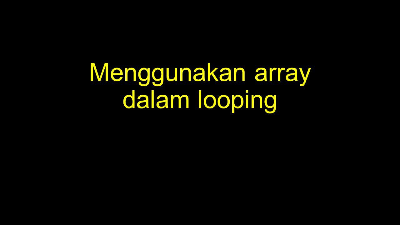 Menggunakan array dalam looping