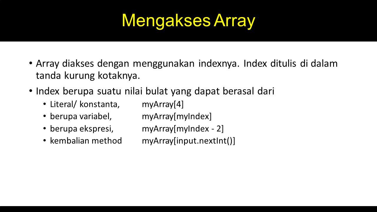 Mengakses Array Array diakses dengan menggunakan indexnya.