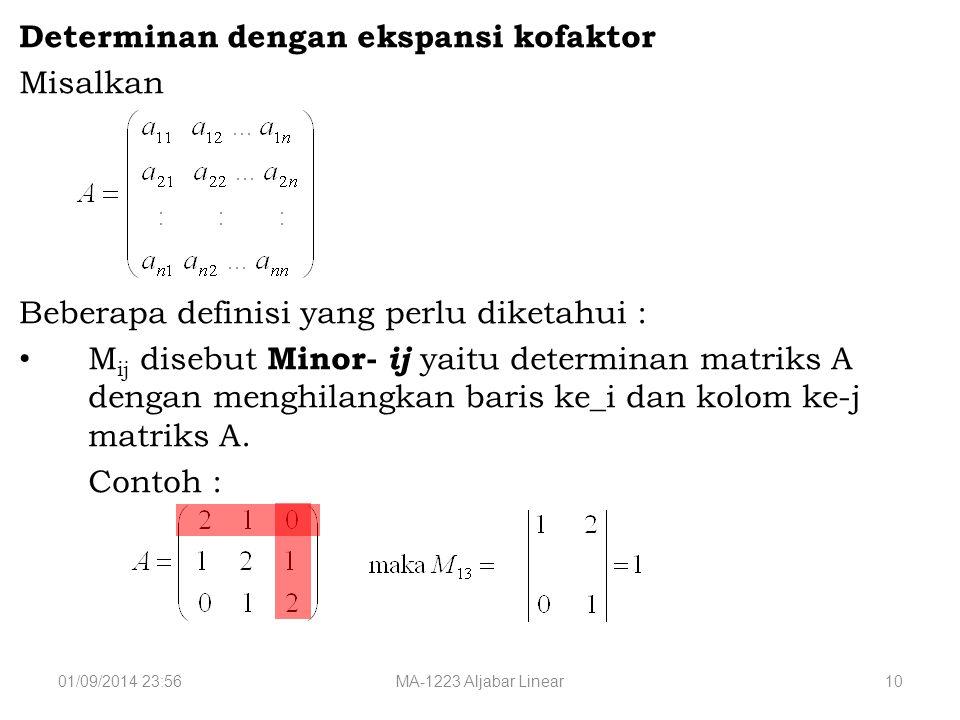 01/09/2014 23:58MA-1223 Aljabar Linear10 Determinan dengan ekspansi kofaktor Misalkan Beberapa definisi yang perlu diketahui : M ij disebut Minor- ij yaitu determinan matriks A dengan menghilangkan baris ke_i dan kolom ke-j matriks A.