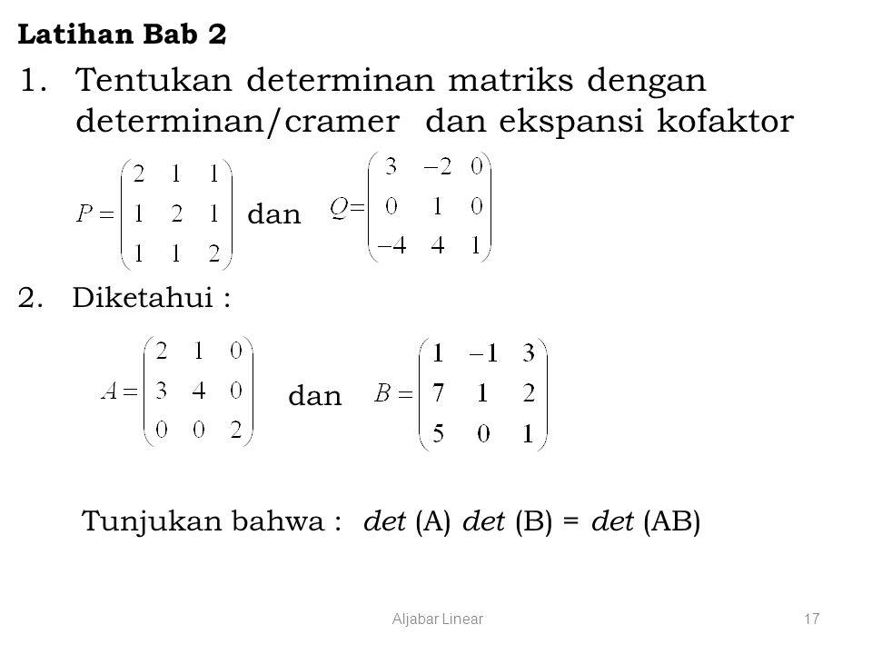 Aljabar Linear17 Latihan Bab 2 1.Tentukan determinan matriks dengan determinan/cramer dan ekspansi kofaktor dan 2.