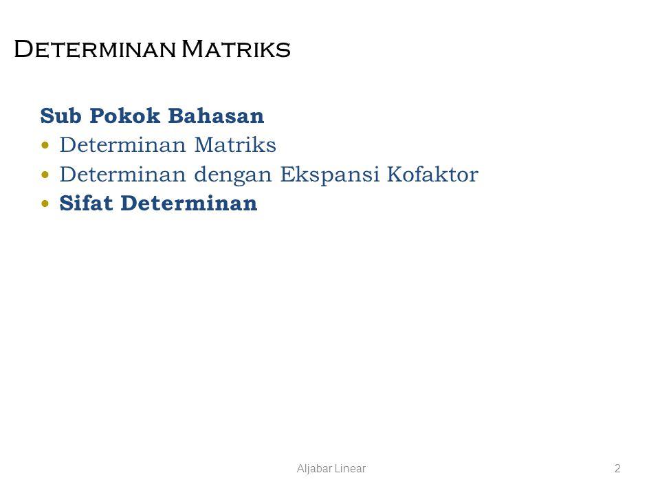 Aljabar Linear2 Determinan Matriks Sub Pokok Bahasan Determinan Matriks Determinan dengan Ekspansi Kofaktor Sifat Determinan