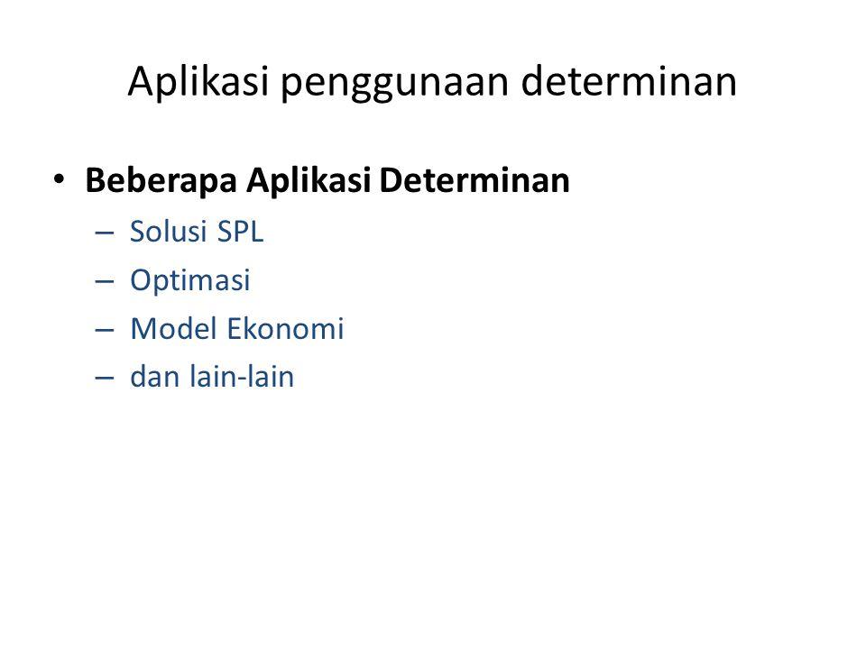 Aplikasi penggunaan determinan Beberapa Aplikasi Determinan – Solusi SPL – Optimasi – Model Ekonomi – dan lain-lain