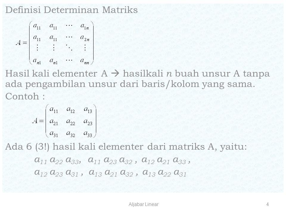 Aljabar Linear4 Definisi Determinan Matriks Hasil kali elementer A  hasilkali n buah unsur A tanpa ada pengambilan unsur dari baris/kolom yang sama.