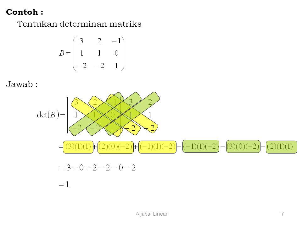 Aljabar Linear7 Contoh : Tentukan determinan matriks Jawab :