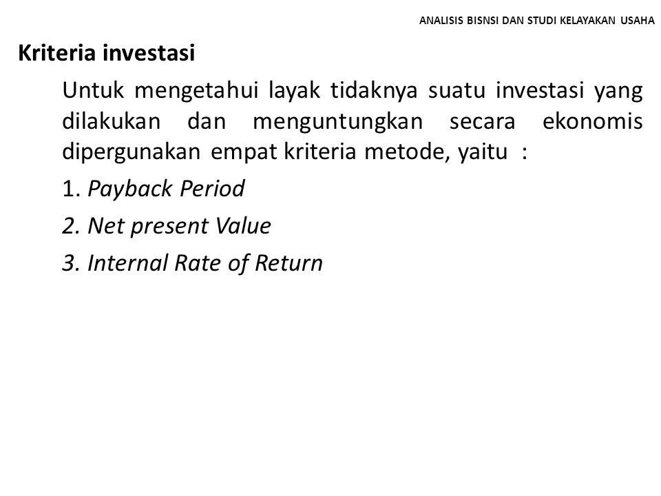 ANALISIS BISNSI DAN STUDI KELAYAKAN USAHA Kriteria investasi Untuk mengetahui layak tidaknya suatu investasi yang dilakukan dan menguntungkan secara e