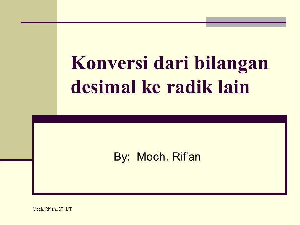 Konversi dari bilangan desimal ke radik lain By: Moch. Rif'an