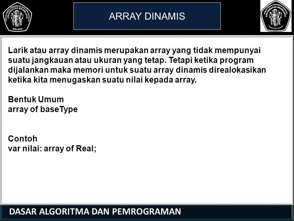 DASAR ALGORITMA DAN PEMROGRAMAN DASAR ALGORITMA DAN PEMROGRAMAN ARRAY DINAMIS 21 01 0 Implementasi program array dinamis : #include int main() { int banyak; int data[0]; printf( Banyaknya data yang diperlukan: ); scanf( %d , &banyak); for(int i=0; i<banyak; i++) { printf( Array ke- %d = ,i); scanf( %d ,&data[i]); } for(int j=0; j<banyak; j++){ printf( Array %d = %d ,j,data[j]); }