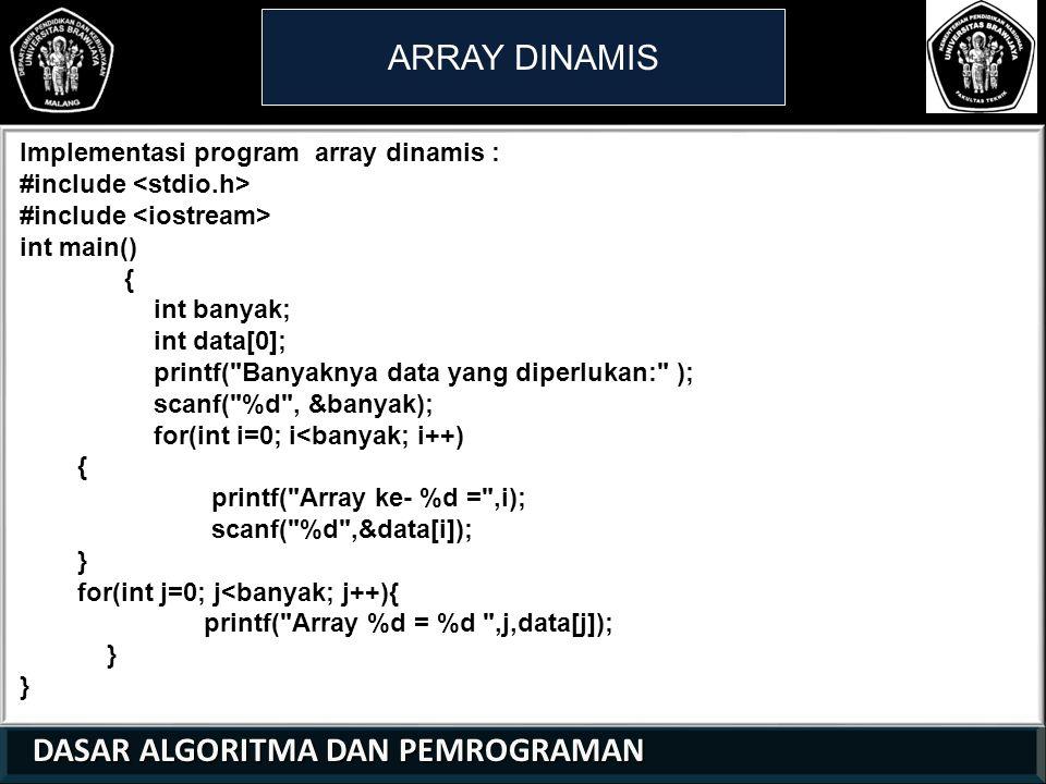 DASAR ALGORITMA DAN PEMROGRAMAN DASAR ALGORITMA DAN PEMROGRAMAN ARRAY DINAMIS 21 01 0 Implementasi program array dinamis : #include int main() { int b