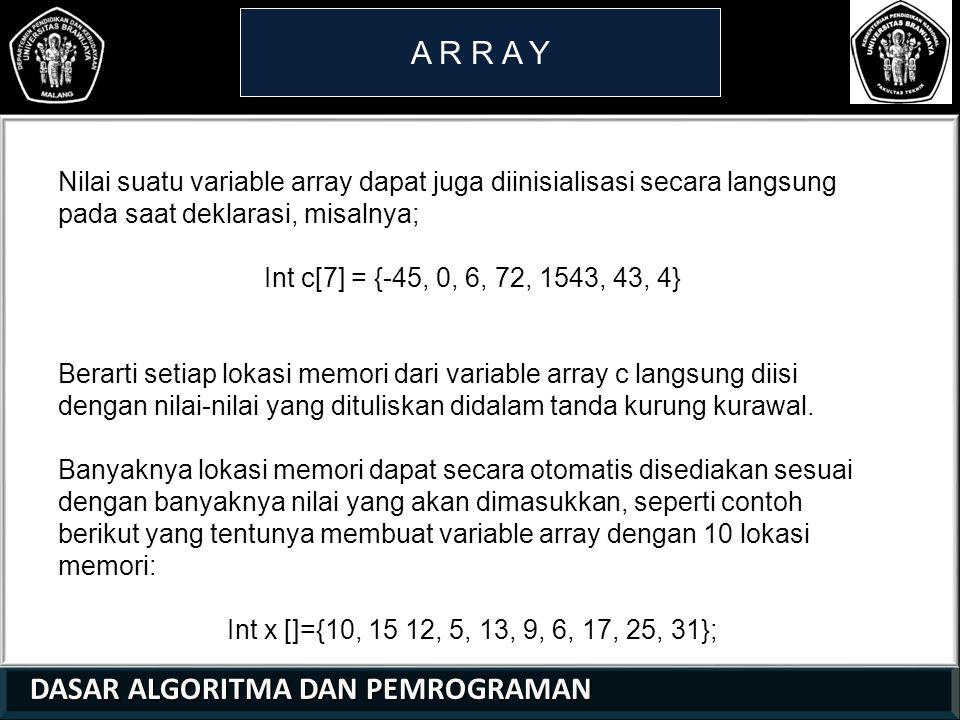 DASAR ALGORITMA DAN PEMROGRAMAN DASAR ALGORITMA DAN PEMROGRAMAN A R R A Y 21 01 0 Besar atau ukuran suatu array dapat juga diinisialisasi secara langsung dengan menggunakan perintah #define.