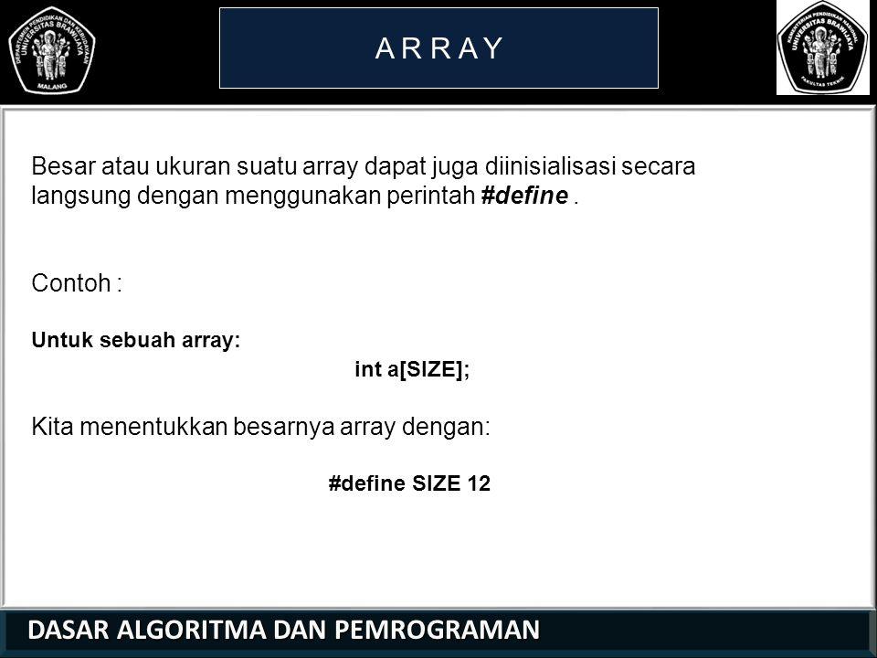 DASAR ALGORITMA DAN PEMROGRAMAN DASAR ALGORITMA DAN PEMROGRAMAN A R R A Y 21 01 0 Besar atau ukuran suatu array dapat juga diinisialisasi secara langs