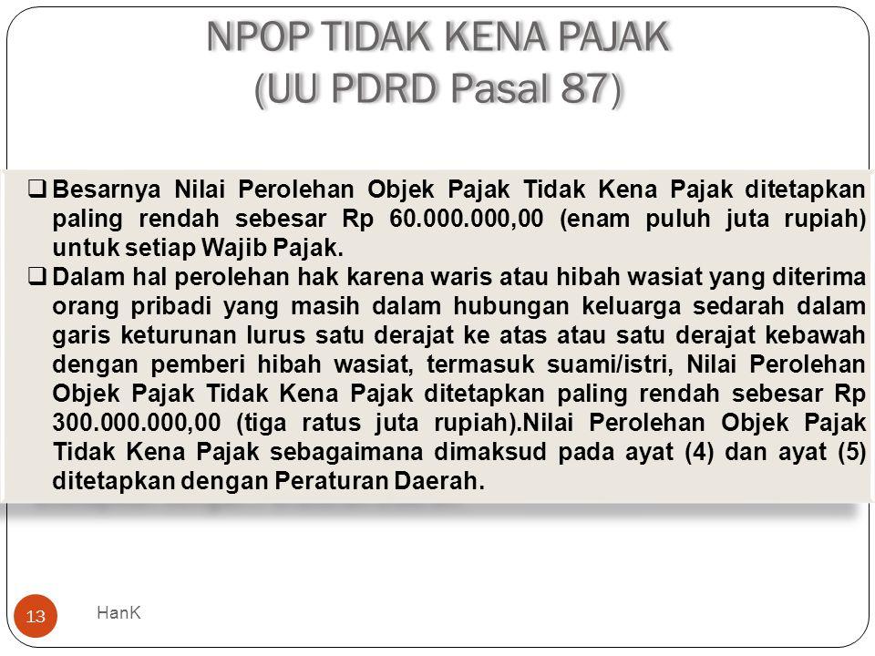 NPOP TIDAK KENA PAJAK (UU PDRD Pasal 87) 13  Besarnya Nilai Perolehan Objek Pajak Tidak Kena Pajak ditetapkan paling rendah sebesar Rp 60.000.000,00