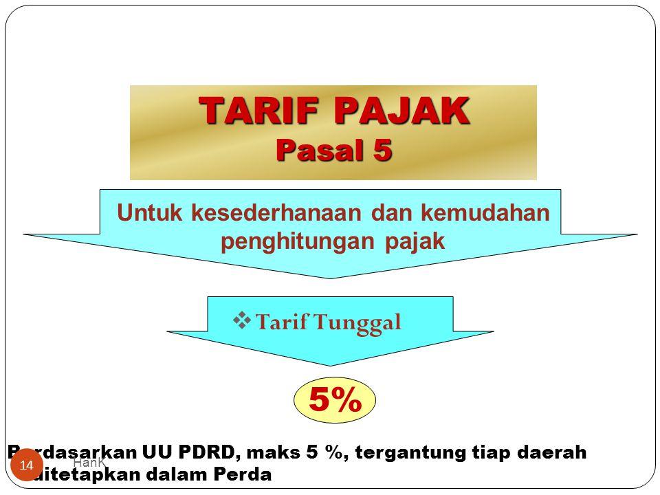 TARIF PAJAK Pasal 5 5% Untuk kesederhanaan dan kemudahan penghitungan pajak  Tarif Tunggal Berdasarkan UU PDRD, maks 5 %, tergantung tiap daerah dite