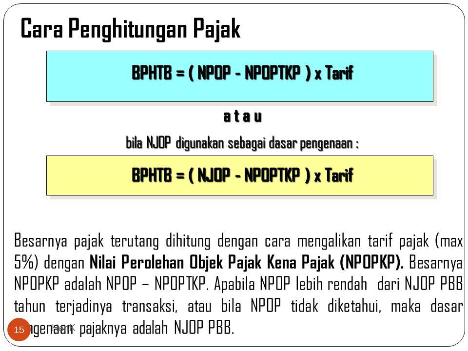 Besarnya pajak terutang dihitung dengan cara mengalikan tarif pajak (max 5%) dengan Nilai Perolehan Objek Pajak Kena Pajak (NPOPKP). Besarnya NPOPKP a