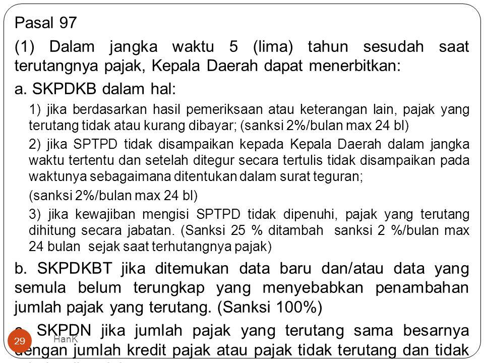 Pasal 97 (1) Dalam jangka waktu 5 (lima) tahun sesudah saat terutangnya pajak, Kepala Daerah dapat menerbitkan: a. SKPDKB dalam hal: 1) jika berdasark