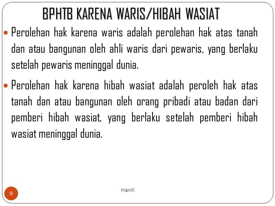 BPHTB KARENA WARIS/HIBAH WASIAT 9 Perolehan hak karena waris adalah perolehan hak atas tanah dan atau bangunan oleh ahli waris dari pewaris, yang berl