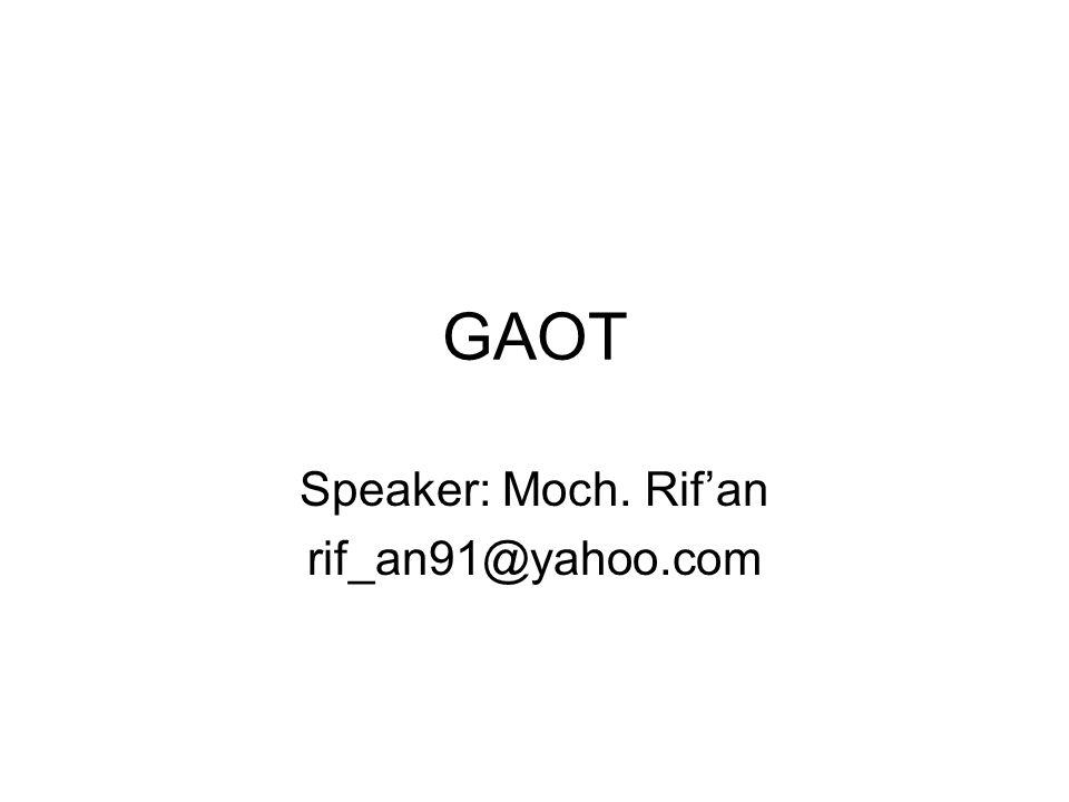 GAOT Speaker: Moch. Rif'an rif_an91@yahoo.com