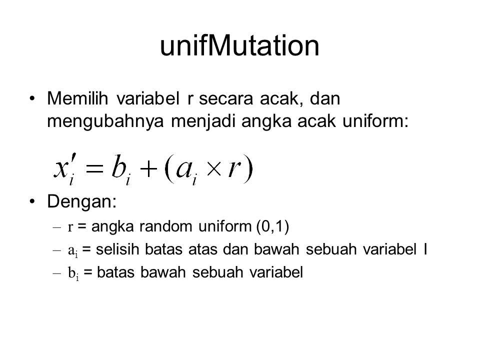 unifMutation Memilih variabel r secara acak, dan mengubahnya menjadi angka acak uniform: Dengan: –r = angka random uniform (0,1) –a i = selisih batas atas dan bawah sebuah variabel I –b i = batas bawah sebuah variabel