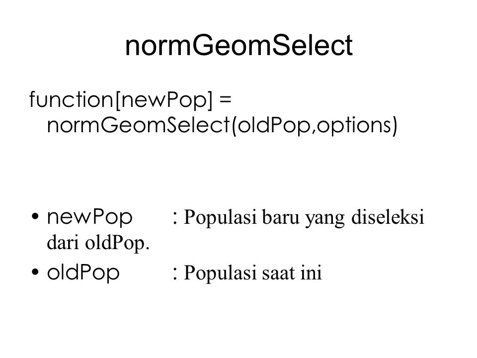 normGeomSelect function[newPop] = normGeomSelect(oldPop,options) newPop: Populasi baru yang diseleksi dari oldPop.