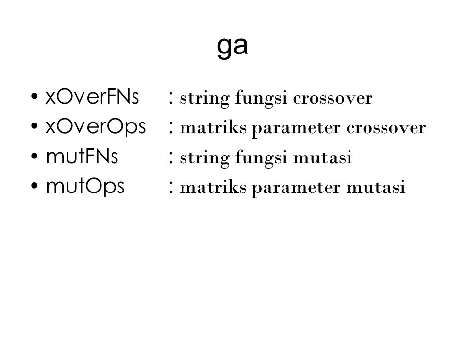 ga xOverFNs: string fungsi crossover xOverOps: matriks parameter crossover mutFNs: string fungsi mutasi mutOps: matriks parameter mutasi
