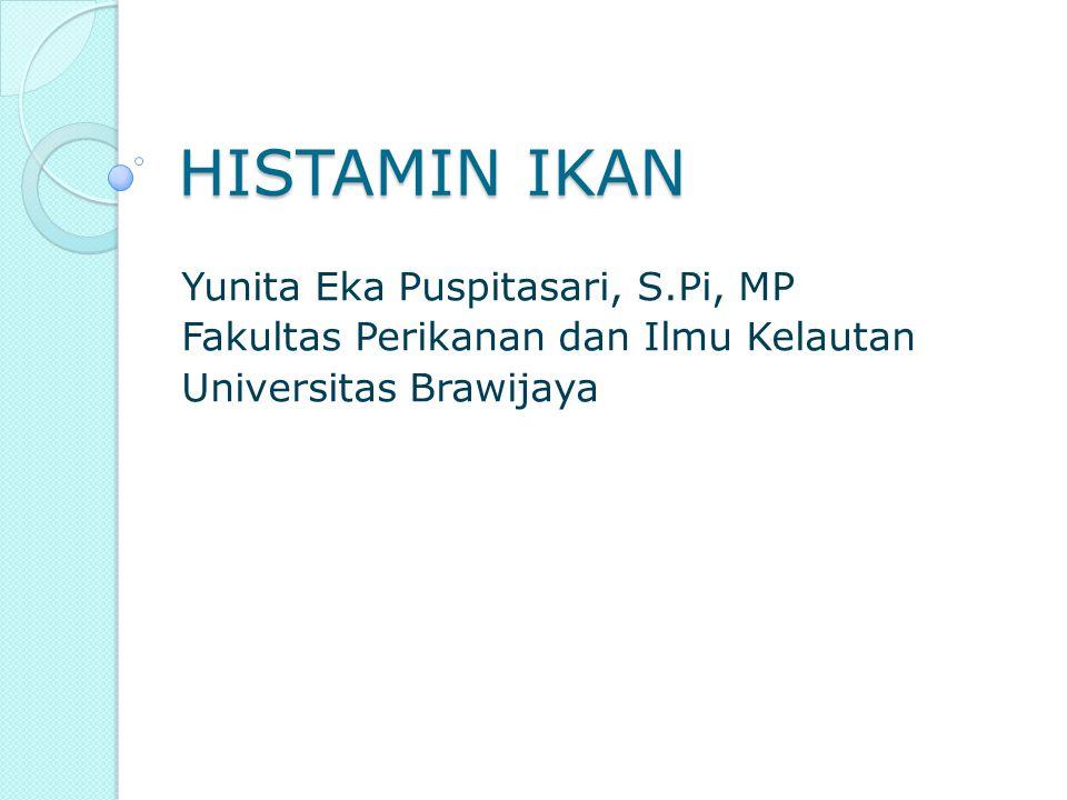 HISTAMIN IKAN Yunita Eka Puspitasari, S.Pi, MP Fakultas Perikanan dan Ilmu Kelautan Universitas Brawijaya