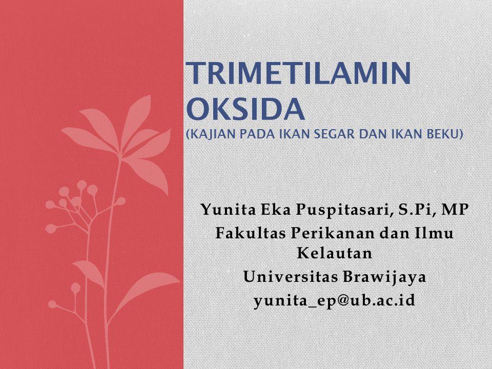 Yunita Eka Puspitasari, S.Pi, MP Fakultas Perikanan dan Ilmu Kelautan Universitas Brawijaya yunita_ep@ub.ac.id TRIMETILAMIN OKSIDA (KAJIAN PADA IKAN S
