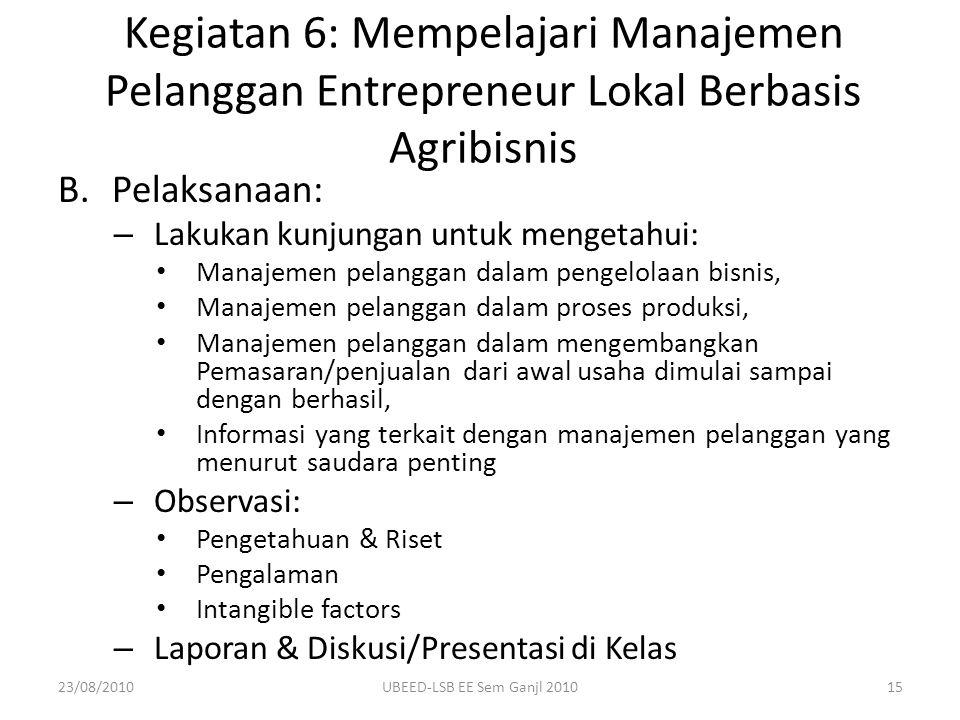 B.Pelaksanaan: – Lakukan kunjungan untuk mengetahui: Manajemen pelanggan dalam pengelolaan bisnis, Manajemen pelanggan dalam proses produksi, Manajeme