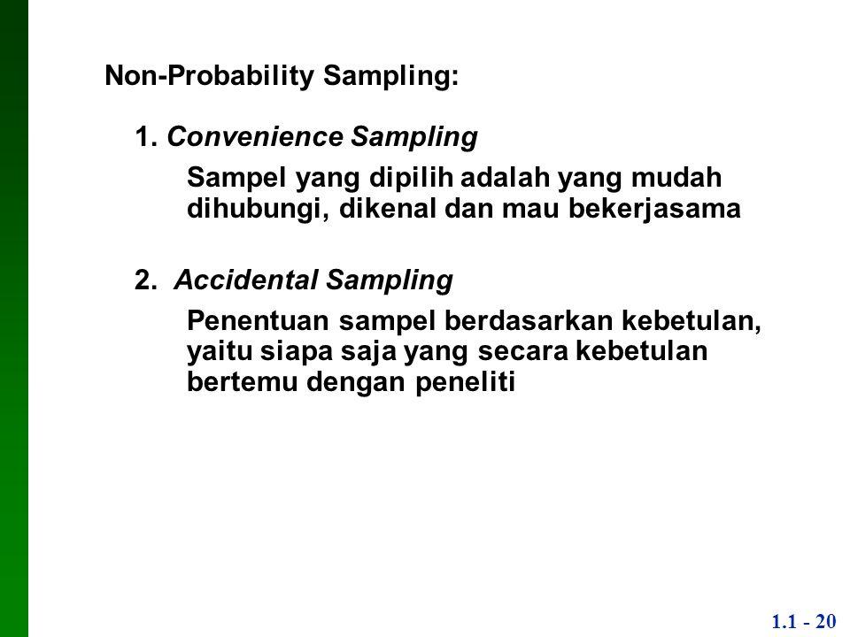 1.1 - 20 Non-Probability Sampling: 1. Convenience Sampling ▪Sampel yang dipilih adalah yang mudah dihubungi, dikenal dan mau bekerjasama 2. Accidental