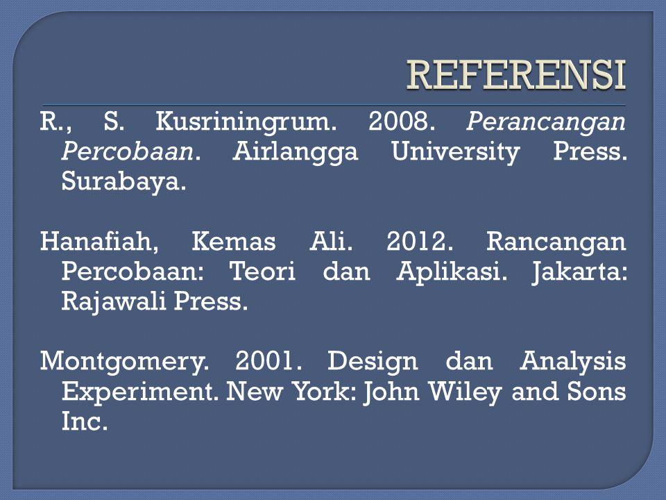 R., S. Kusriningrum. 2008. Perancangan Percobaan. Airlangga University Press. Surabaya. Hanafiah, Kemas Ali. 2012. Rancangan Percobaan: Teori dan Apli