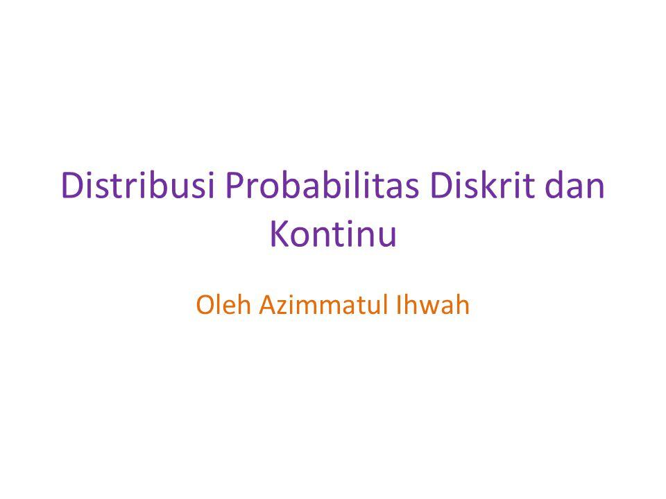 Distribusi Probabilitas Diskrit dan Kontinu Oleh Azimmatul Ihwah