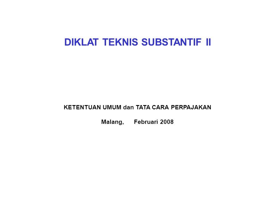 DIKLAT TEKNIS SUBSTANTIF II KETENTUAN UMUM dan TATA CARA PERPAJAKAN Malang, Februari 2008