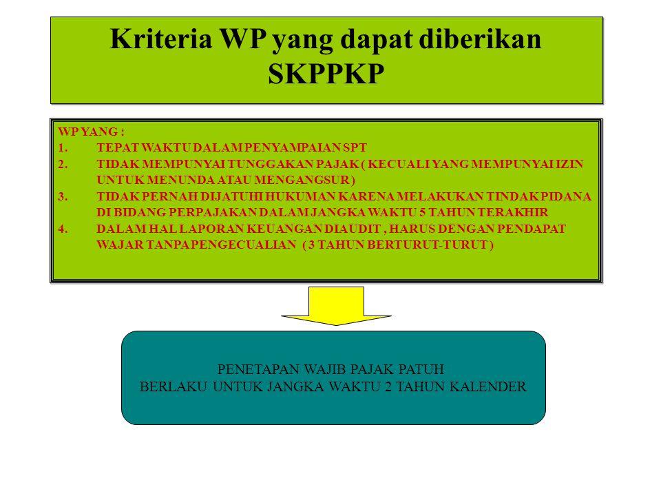 Kriteria WP yang dapat diberikan SKPPKP WP YANG : 1.TEPAT WAKTU DALAM PENYAMPAIAN SPT 2.TIDAK MEMPUNYAI TUNGGAKAN PAJAK ( KECUALI YANG MEMPUNYAI IZIN