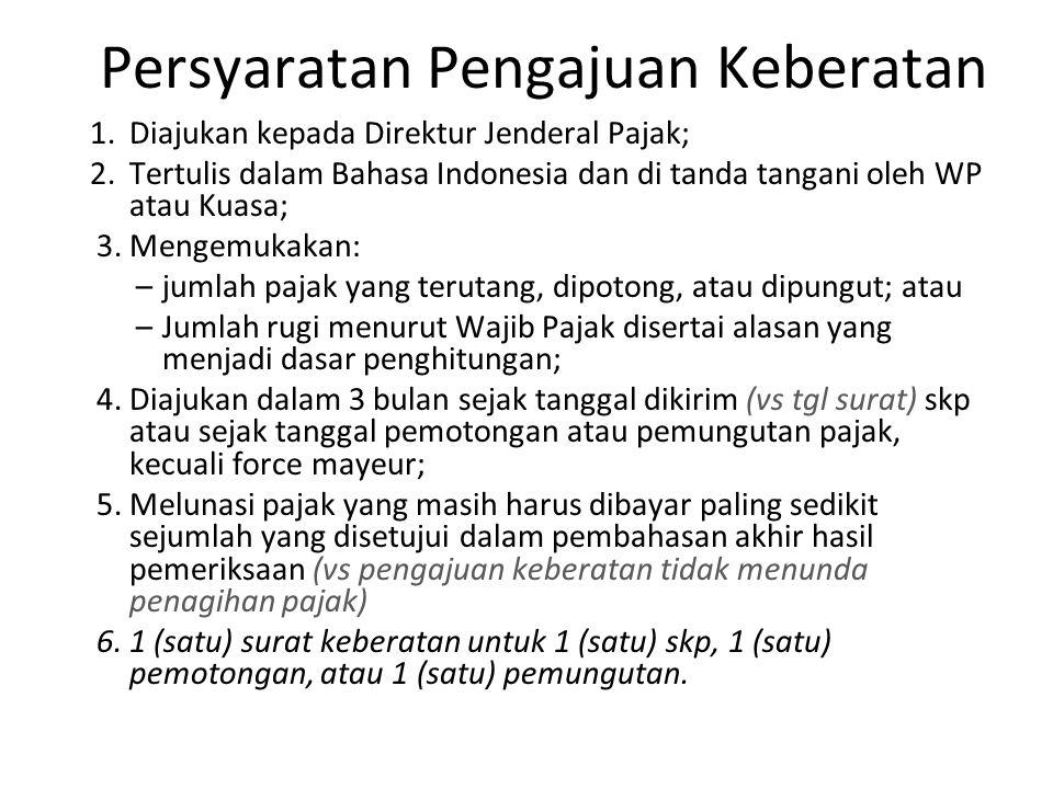 Persyaratan Pengajuan Keberatan 1.Diajukan kepada Direktur Jenderal Pajak; 2.Tertulis dalam Bahasa Indonesia dan di tanda tangani oleh WP atau Kuasa;