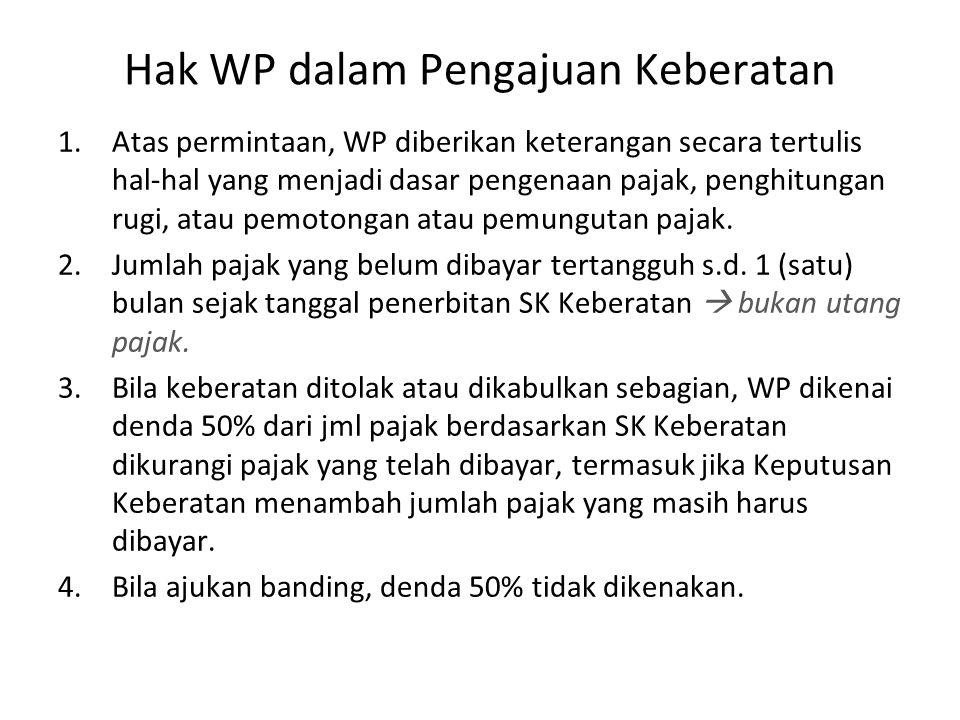Hak WP dalam Pengajuan Keberatan 1.Atas permintaan, WP diberikan keterangan secara tertulis hal-hal yang menjadi dasar pengenaan pajak, penghitungan r