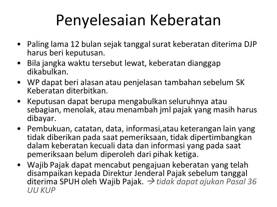 Penyelesaian Keberatan Paling lama 12 bulan sejak tanggal surat keberatan diterima DJP harus beri keputusan. Bila jangka waktu tersebut lewat, keberat