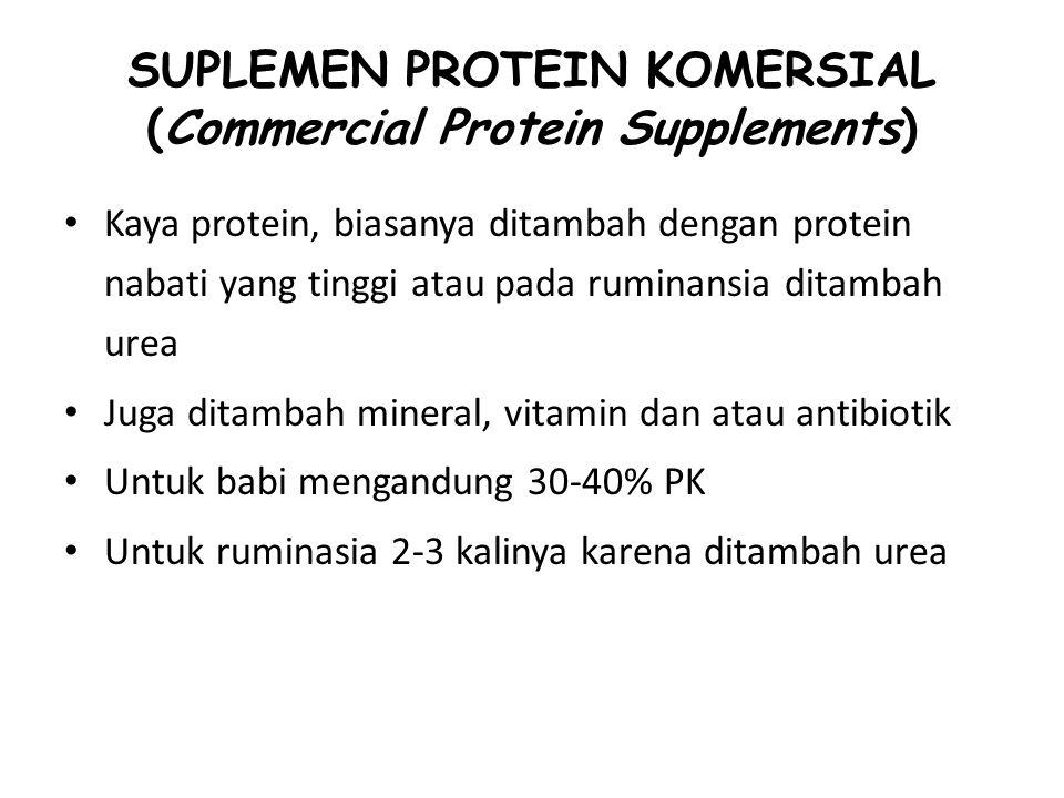 SUPLEMEN PROTEIN KOMERSIAL (Commercial Protein Supplements) Kaya protein, biasanya ditambah dengan protein nabati yang tinggi atau pada ruminansia dit