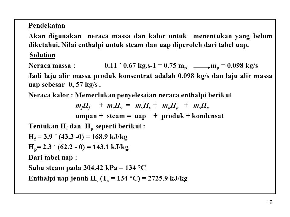 16 Pendekatan Akan digunakan neraca massa dan kalor untuk menentukan yang belum diketahui.