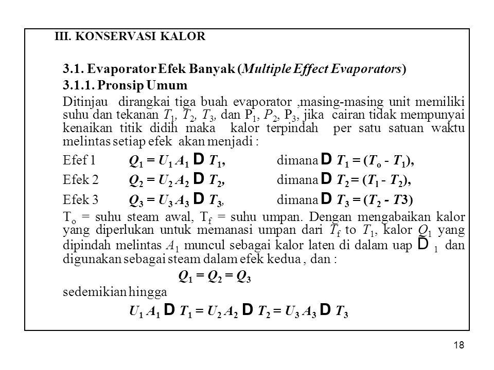 18 III.KONSERVASI KALOR 3.1. Evaporator Efek Banyak (Multiple Effect Evaporators) 3.1.1.