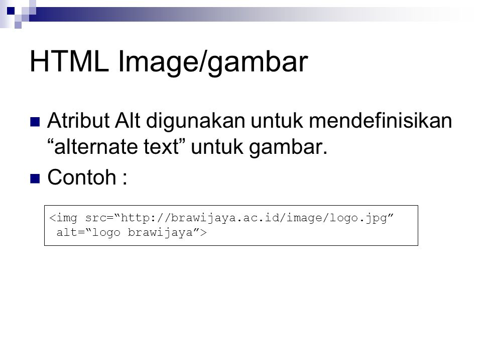 HTML Image/gambar Atribut Alt digunakan untuk mendefinisikan alternate text untuk gambar.