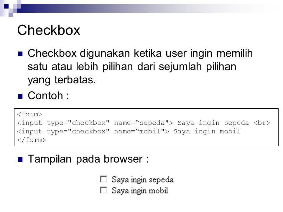 Checkbox Checkbox digunakan ketika user ingin memilih satu atau lebih pilihan dari sejumlah pilihan yang terbatas.